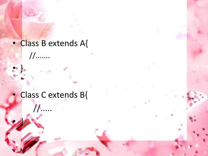 Class B extends A{