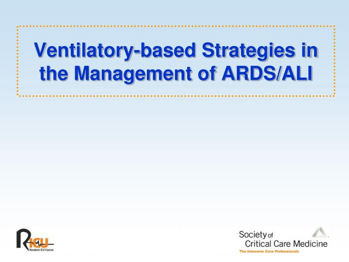 Ventilatory-based Strategies in the Management of ARDS/ALI