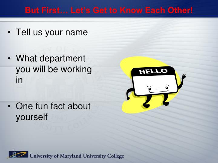 But First… Let's Get to Know Each Other!