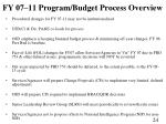 fy 07 11 program budget process overview