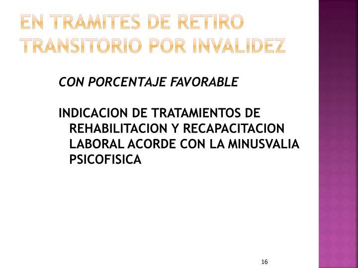 EN TRAMITES DE RETIRO TRANSITORIO POR INVALIDEZ