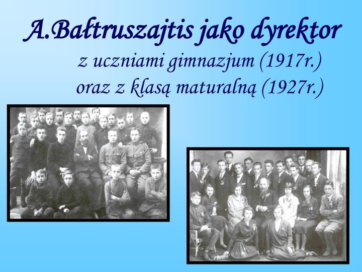 A.Bałtruszajtis jako dyrektor