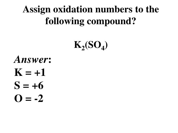 Assign oxidation numbers to the following compound?