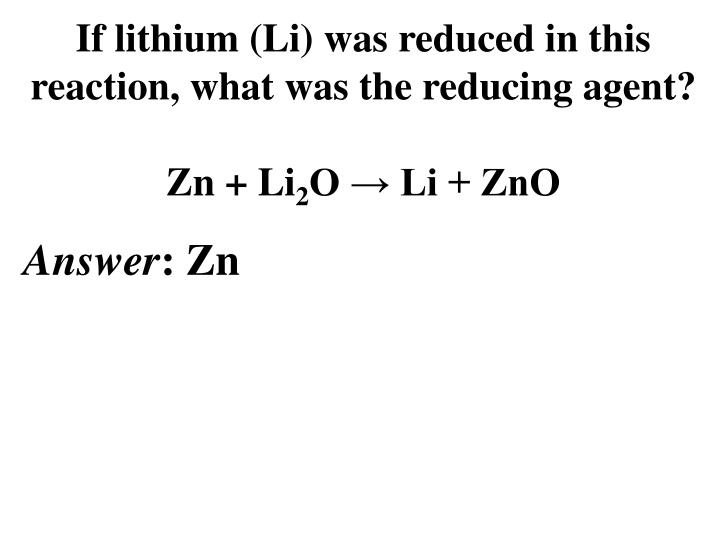 If lithium (Li) was reduced in this reaction, what was the reducing agent?