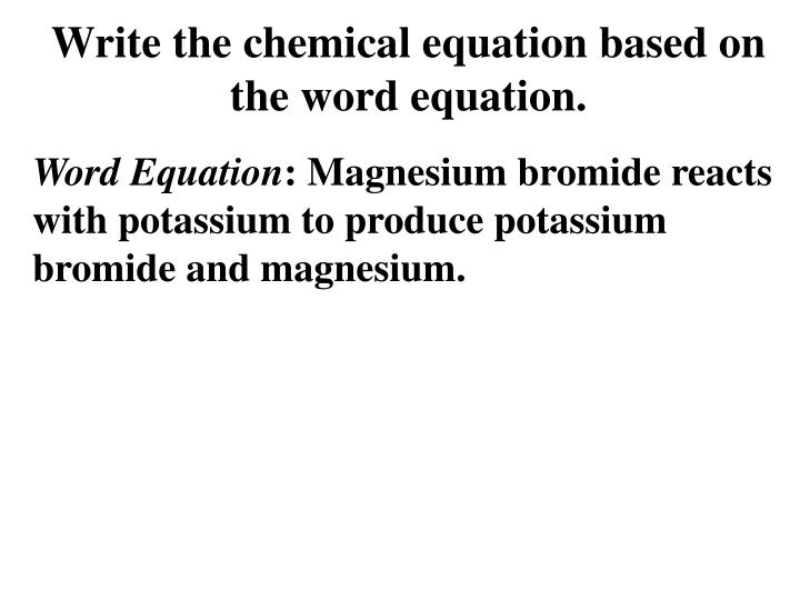 Write the chemical equation based on the word equation.