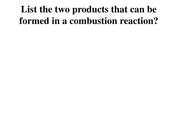 List the two products that can be formed in a combustion reaction?