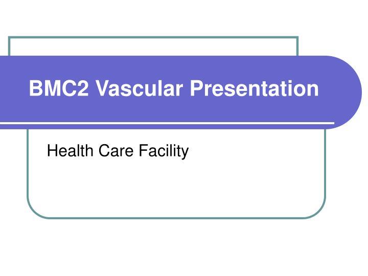 BMC2 Vascular Presentation