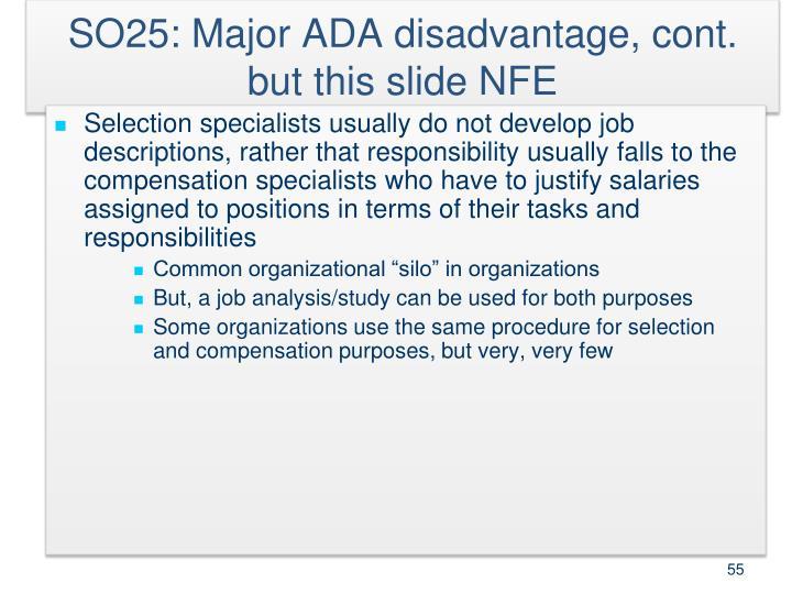 SO25: Major ADA disadvantage, cont.