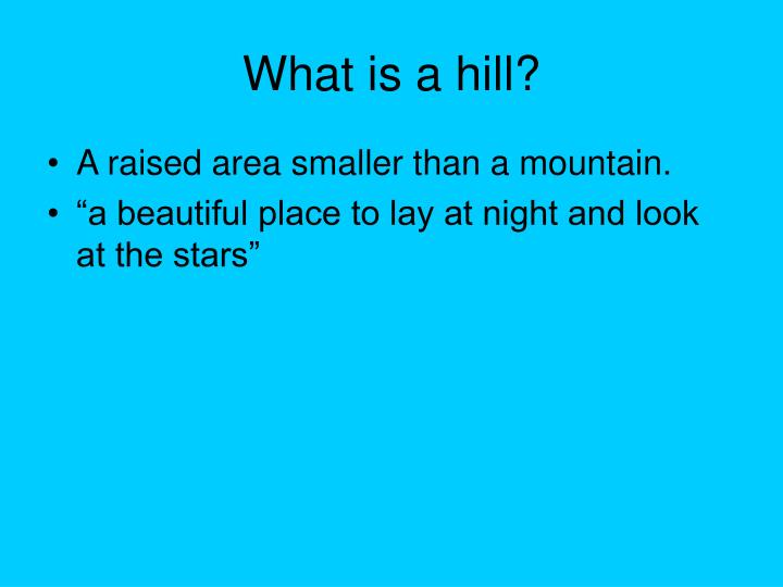 What is a hill?