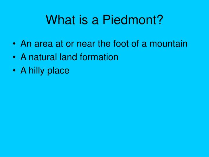 What is a Piedmont?