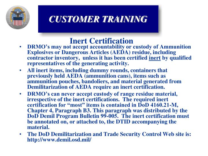 DRMO's may not accept accountability or custody of Ammunition Explosives or Dangerous Articles (AEDA) residue, including contractor inventory,  unless it has been certified