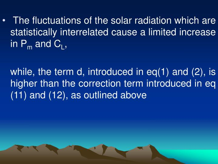 The fluctuations of the solar radiation which are statistically interrelated cause a limited increase in P