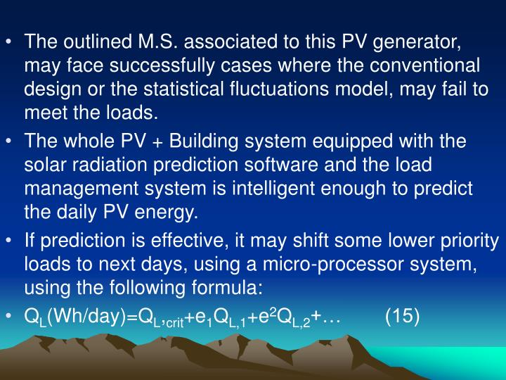 The outlined M.S. associated to this PV generator, may face successfully cases where the conventional design or the statistical fluctuations model, may fail to meet the loads.