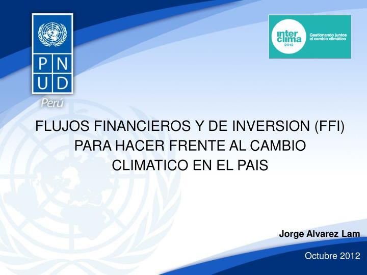 FLUJOS FINANCIEROS Y DE INVERSION (FFI) PARA HACER FRENTE AL CAMBIO CLIMATICO EN EL PAIS