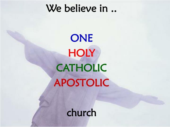 We believe in ..