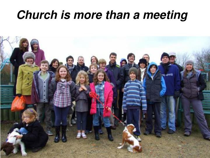 Church is more than a meeting