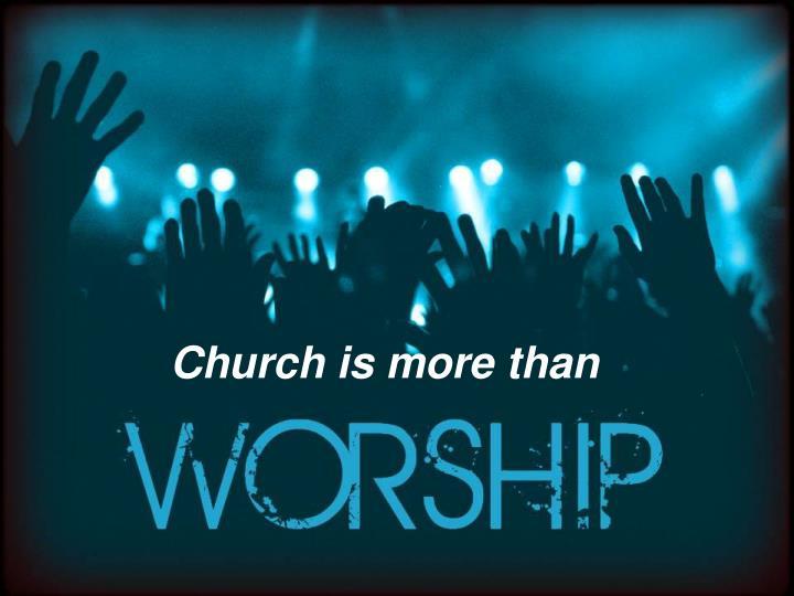 Church is more than