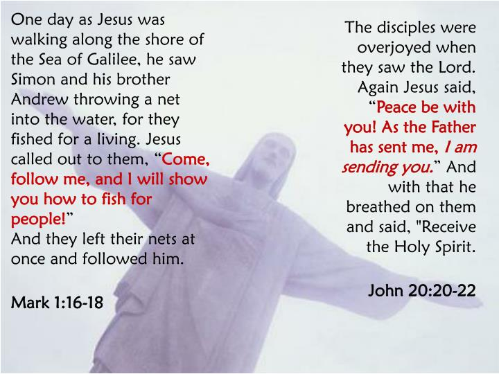 """One day as Jesus was walking along the shore of the Sea of Galilee, he saw Simon and his brother Andrew throwing a net into the water, for they fished for a living. Jesus called out to them, """""""
