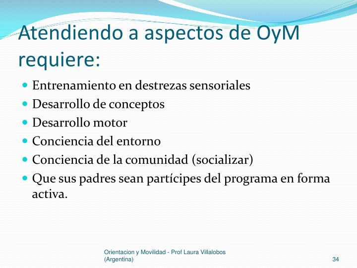 Atendiendo a aspectos de OyM requiere:
