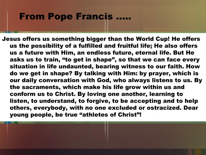 From Pope Francis …..