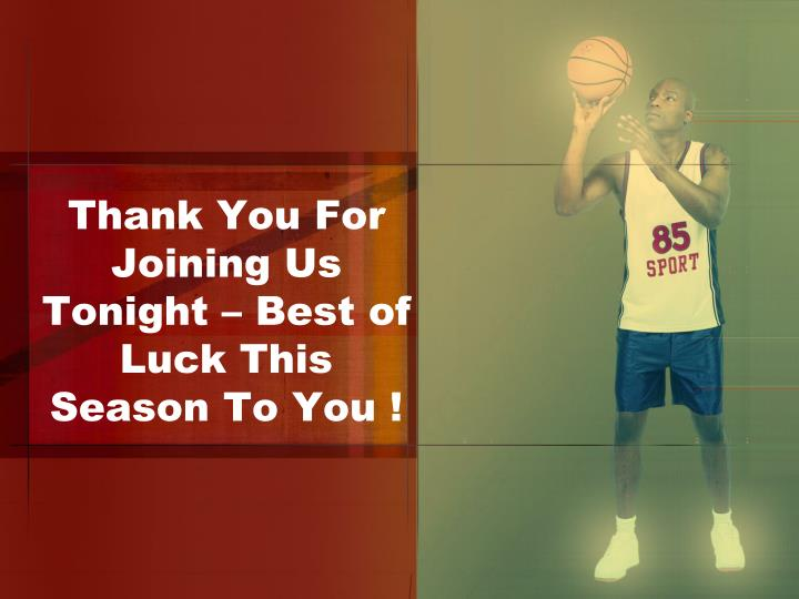 Thank You For Joining Us Tonight – Best of Luck This Season To You !