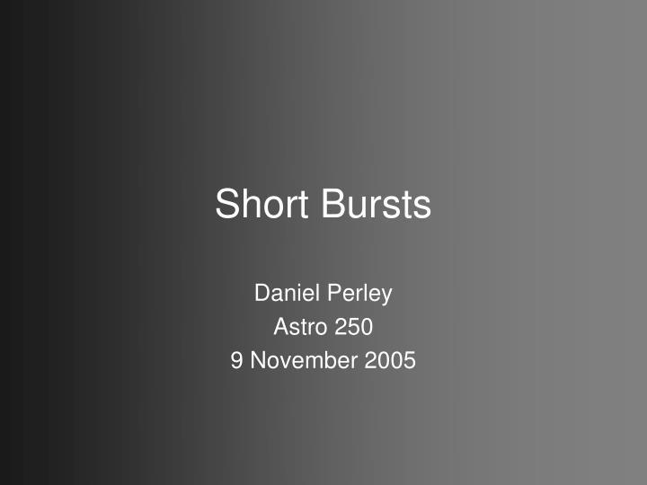 Short Bursts