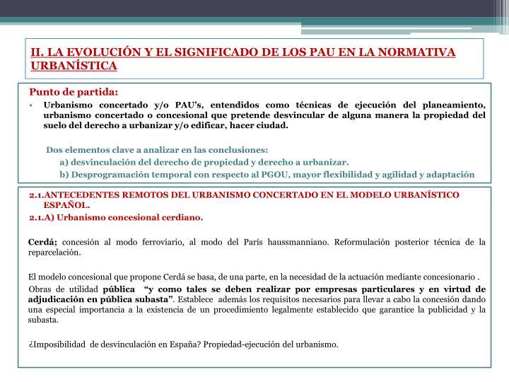 II. LA EVOLUCIÓN Y EL SIGNIFICADO DE LOS PAU EN LA NORMATIVA URBANÍSTICA