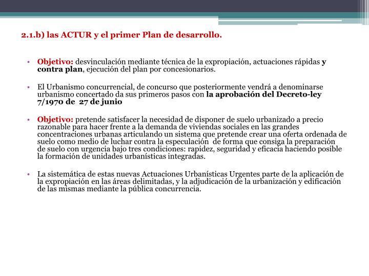 2.1.b) las ACTUR y el primer Plan de desarrollo.