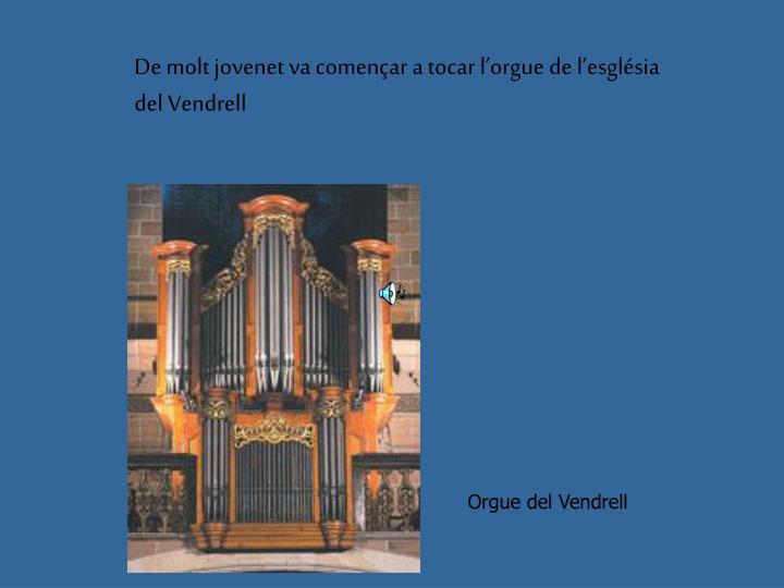 De molt jovenet va començar a tocar l'orgue de l'església del Vendrell