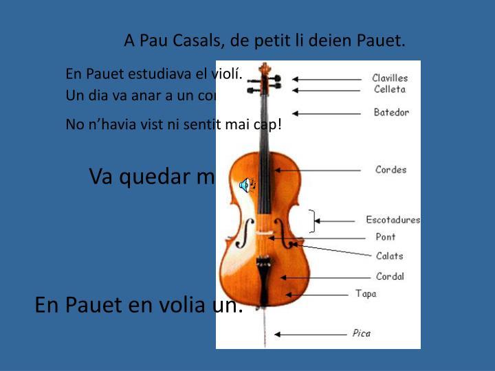 A Pau Casals, de petit li deien Pauet.