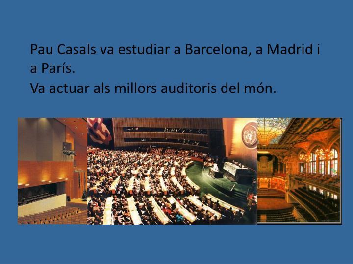Pau Casals va estudiar a Barcelona, a Madrid i a París.
