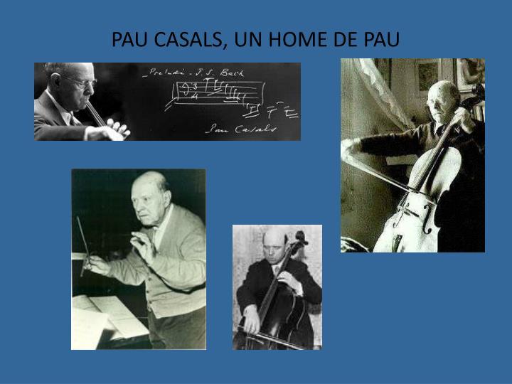 PAU CASALS, UN HOME DE PAU
