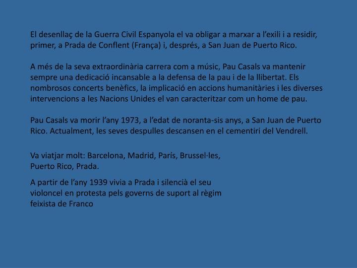 El desenllaç de la Guerra Civil Espanyola el va obligar a marxar a l'exili i a residir, primer, a Prada de Conflent (França) i, després, a San Juan de Puerto Rico.