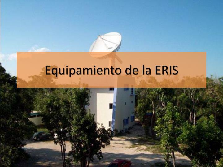 Equipamiento de la ERIS