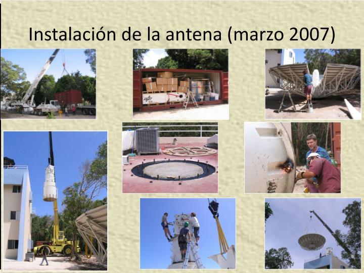 Instalación de la antena (marzo 2007)