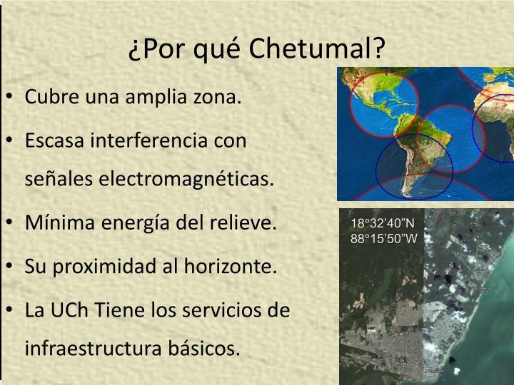 ¿Por qué Chetumal?