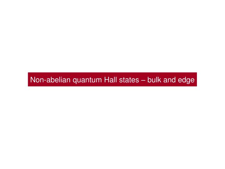 Non-abelian quantum Hall states – bulk and edge