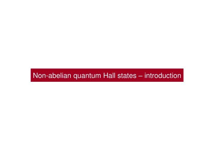 Non-abelian quantum Hall states – introduction