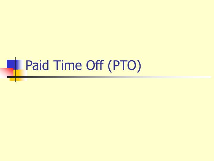 Paid Time Off (PTO)