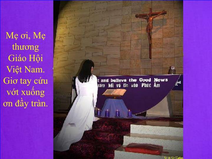 Mẹ ơi, Mẹ thương Giáo Hội Việt Nam. Giơ tay cứu vớt xuống ơn đầy tràn.