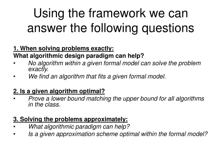 Using the framework we can answer the following questions