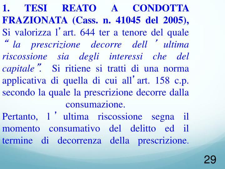 1. TESI REATO A CONDOTTA FRAZIONATA (Cass. n. 41045 del 2005),