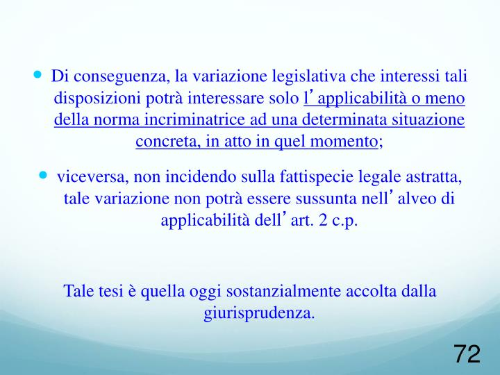 Di conseguenza, la variazione legislativa che interessi tali disposizioni potrà interessare solo