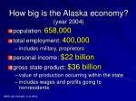 how big is the alaska economy year 2004