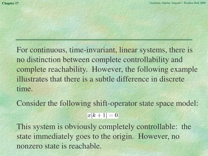 For continuous, time-invariant, linear systems, there is no distinction between complete controllability and complete reachability.  However, the following example illustrates that there is a subtle difference in discrete time.