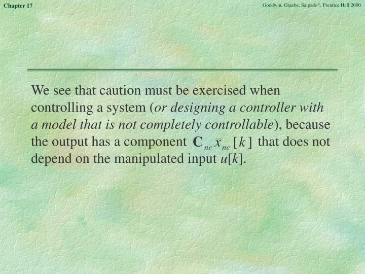 We see that caution must be exercised when controlling a system (