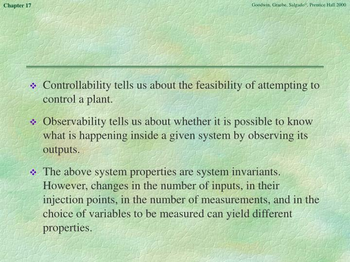 Controllability tells us about the feasibility of attempting to control a plant.