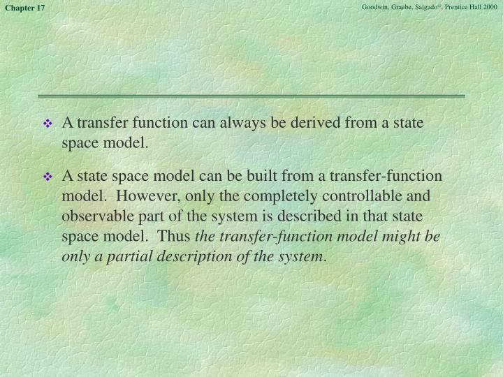 A transfer function can always be derived from a state space model.