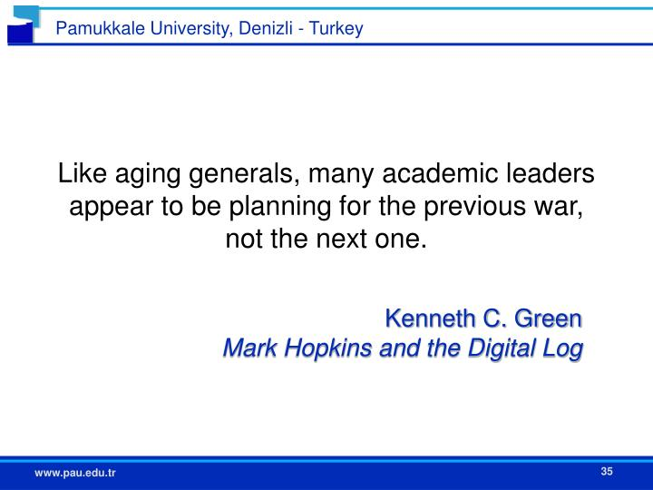 Like aging generals, many academic leaders appear to be planning for the previous war, not the next one.