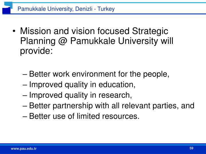 Mission and vision focused Strategic Planning @ Pamukkale University will provide:
